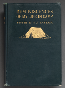 Reminiscences of My Life in Camp with the 33rd United States Colored Troops Late 1st S.C. Volunteers, Susie King Taylor, 1902 Courtesy East Carolina University